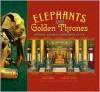 Elephants and Golden Thrones: Inside China's Forbidden City - Trish Marx, Xiong Lei, Ellen B. Senisi, Li Ji