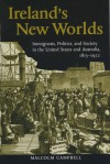Ireland's New Worlds: Immigrants, Politics, and Society in the United States and Australia, 1815�1922 - Malcolm Campbell