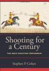 Shooting for a Century: The India-Pakistan Conundrum - Stephen Philip Cohen