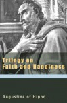 Trilogy on Faith and Happiness - Augustine of Hippo