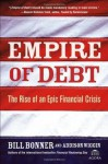 Empire of Debt: The Rise of an Epic Financial Crisis (Agora Series) - Will Bonner, Addison Wiggin