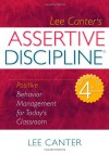 Assertive Discipline: Positive Behavior Management for Today's Classroom - Lee Canter