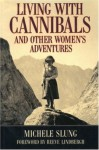 Living With Cannibals And Other Women's Adventures - Michele B. Slung
