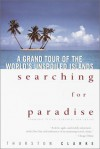 Searching for Paradise: A Grand Tour of the World's Unspoiled Islands - Thurston Clarke