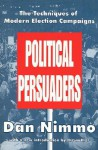 Political Persuaders: The Techniques of Modern Election Campaigns - Dan D. Nimmo, William Eugene Oden