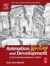 Animation Writing and Development: From Script Development to Pitch - Jean Wright