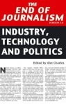 The End of Journalism Version 2.0: Industry, Technology and Politics - Alec Charles