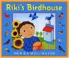Riki's Birdhouse - Monica Wellington