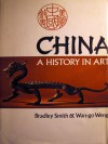 China: A History in Art - Bradley Smith, Wan-go Weng