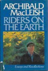 Riders on the Earth: Essays and Recollections - Archibald MacLeish