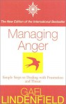 Managing Anger: Simple Steps to Dealing with Frustration and Threat - Gael Lindenfield