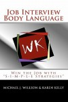 "Job Interview Body Language: Win the Job with ""S-I-M-P-L-E Strategies"" - Michael J Willson, Karen Kelly"