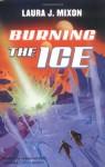 Burning the Ice - Laura J. Mixon