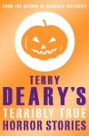 Terry Deary's Terribly True Horror Stories - Terry Deary