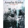 Anselm Kiefer: Heaven And Earth - Anselm Kiefer, Modern Art Museum of Fort Worth