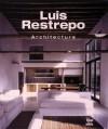 Luis Restrepo: Architecture - Alberto Saldarriaga Roa, Claudia Uribe Touri, Benjamin Villegas, Jimmy Weiskopf