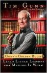 Gunn's Golden Rules: Life's Little Lessons for Making It Work - Tim Gunn, Ada Calhoun