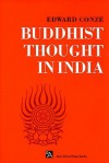 Buddhist Thought in India: Three Phases of Buddhist Philosophy - Edward Conze