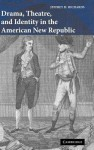 Drama, Theatre, and Identity in the American New Republic - Jeffrey Richards