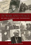 In War and Peace: My Life in Science and Technology - Guy Stever