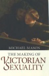 The Making of Victorian Sexuality - Michael Mason