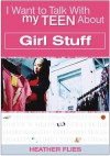 I Want to Talk with My Teen About Girl Stuff - Heather Flies