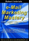 E-mail Marketing Mastery: If You Thought E-mail Was Dead Think Again - Robert Imbriale