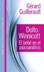 Dolto/Winnicott: El bebé en el psicoanálisis - Gérard Guillerault