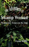 The Adventures of Swamp Woman: Menopause: Essays on the Edge - Ferida Wolff