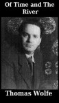 Of Time and the River: A Legend of Man's Hunger in His Youth - Thomas Wolfe