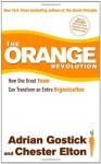 The Orange Revolution: How One Great Team Can Transform an Entire Organization - Adrian Robert Gostick, Chester Elton