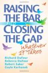 Raising the Bar and Closing the Gap: Whatever It Takes - Richard DuFour, Rebecca DuFour, Robert E. Eaker