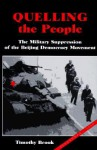 Quelling the People: The Military Suppression of the Beijing Democracy Movement - Timothy Brook