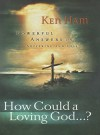 How Could a Loving God?: Powerful Answers on Suffering - Ken Ham