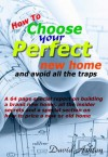 How to Choose Your Perfect New Home: and avoid all the traps - David Ashton