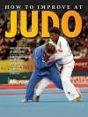How to Improve at Judo - Ashley P. Martin, John Crossingham, Annabel Savery
