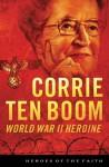 Corrie ten Boom: World War II Heroine (Heroes of the Faith) - Sam Wellman