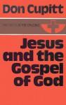 Jesus and the Gospel of God - Don Cupitt