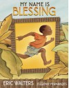 My Name Is Blessing - Eric Walters, Eugenie Fernandes