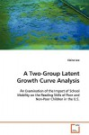 A Two Group Latent Growth Curve Analysis: An Examination Of The Impact Of School Mobility On The Reading Skills Of Poor And Non Poor Children In The U.S - Elaine Lee