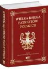 Wielka Księga Patriotów Polskich - Andrzej Nowak, Krzysztof Ożóg, Leszek Sosnowski