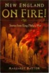 New England On Fire! Stories From King Philip's War - Margaret Barton