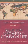 God and Globalization: Volume 1: Religion and the Powers of the Common Life - Max L. Stackhouse, Peter J. Paris