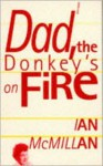 Dad, the Donkey's on Fire - Ian McMillan