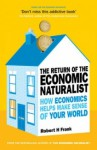 The Return of The Economic Naturalist: How Economics Helps Make Sense of Your World - Robert H. Frank