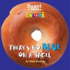 Bagel Books: Colors: There's No Blue on a Bagel - Mark Shulman