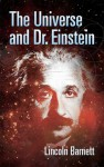 The Universe and Dr. Einstein - Lincoln Barnett, Albert Einstein