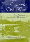 The Ongoing Civil War: New Versions of Old Stories - Herman Hattaway, Herman Hattaway