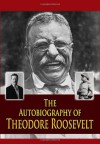 The Autobiography of Theodore Roosevelt - Theodore Roosevelt