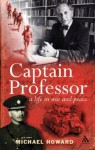 Captain Professor: a life in war and peace - Michael Eliot Howard